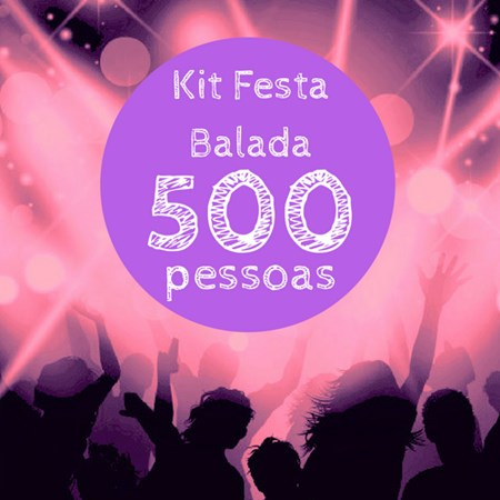 Kit Festa Balada p/ 500 Pessoas